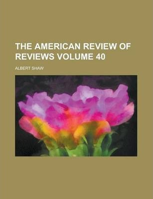 The American Review of Reviews Volume 40