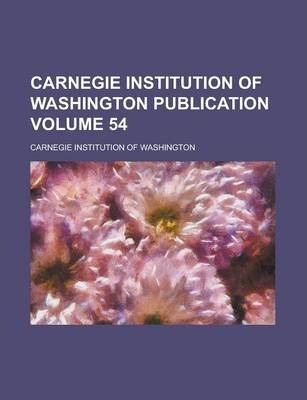 Carnegie Institution of Washington Publication Volume 54