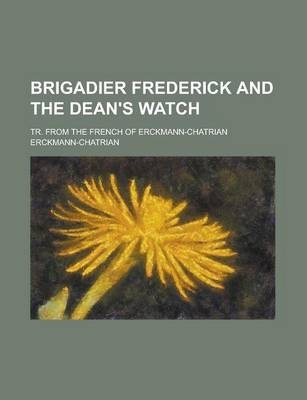 Brigadier Frederick and the Dean's Watch; Tr. from the French of Erckmann-Chatrian