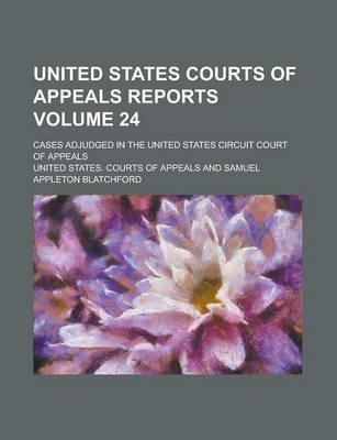 United States Courts of Appeals Reports; Cases Adjudged in the United States Circuit Court of Appeals Volume 24