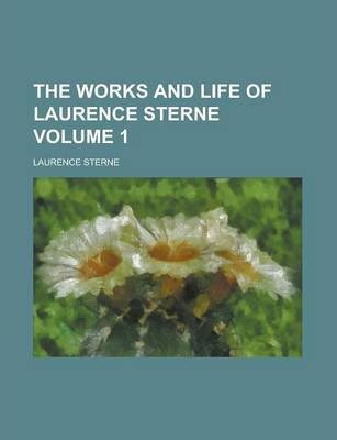 The Works and Life of Laurence Sterne Volume 1