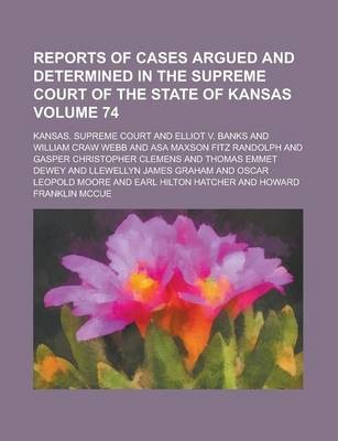 Reports of Cases Argued and Determined in the Supreme Court of the State of Kansas Volume 74