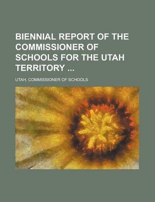 Biennial Report of the Commissioner of Schools for the Utah Territory