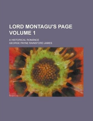 Lord Montagu's Page; A Historical Romance Volume 1
