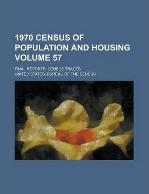 1970 Census of Population and Housing; Final Reports. Census Tracts Volume 57