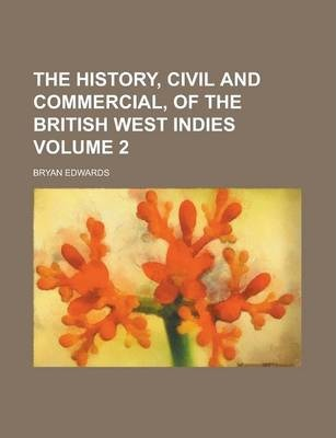 The History, Civil and Commercial, of the British West Indies Volume 2
