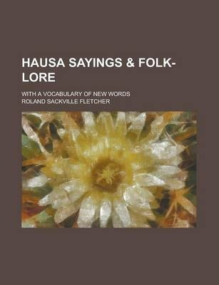 Hausa Sayings & Folk-Lore; With a Vocabulary of New Words