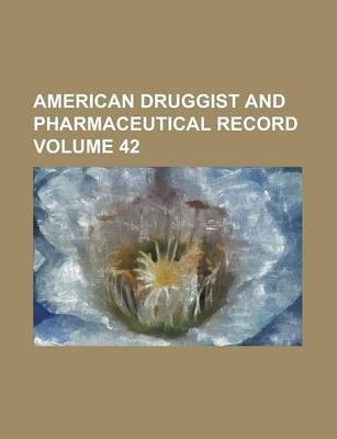 American Druggist and Pharmaceutical Record Volume 42