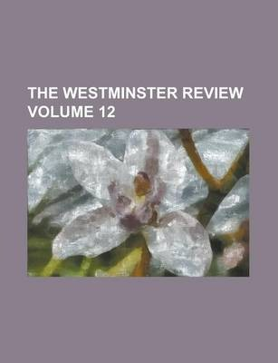 The Westminster Review Volume 12