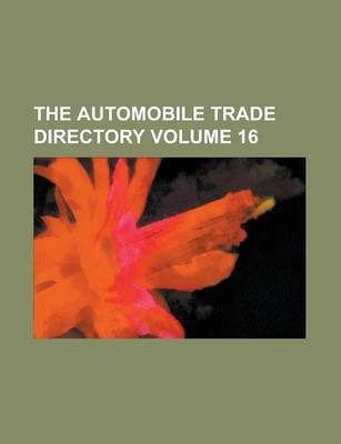 The Automobile Trade Directory Volume 16