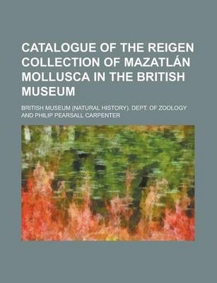 Catalogue of the Reigen Collection of Mazatlan Mollusca in the British Museum