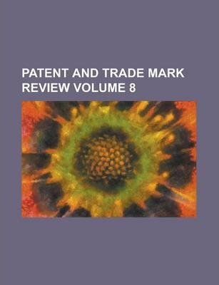 Patent and Trade Mark Review Volume 8