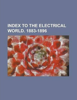 Index to the Electrical World. 1883-1896