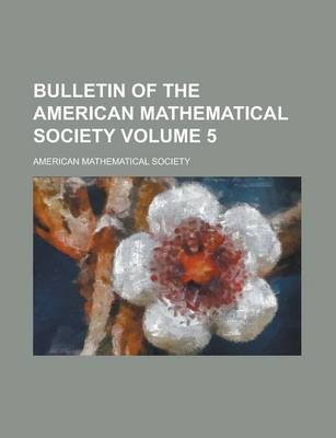 Bulletin of the American Mathematical Society Volume 5