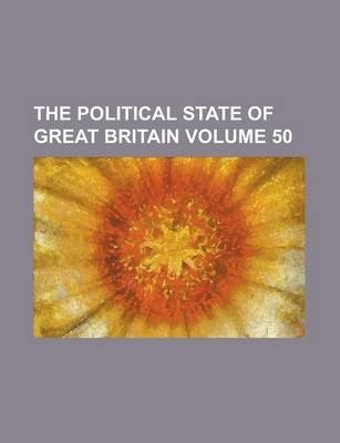 The Political State of Great Britain Volume 50