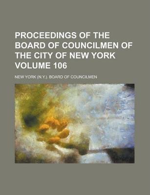 Proceedings of the Board of Councilmen of the City of New York Volume 106