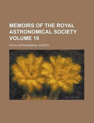 Memoirs of the Royal Astronomical Society Volume 19