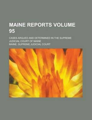 Maine Reports; Cases Argued and Determined in the Supreme Judicial Court of Maine Volume 95
