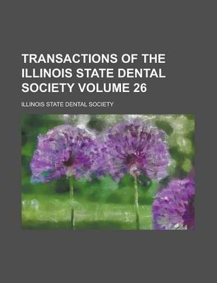 Transactions of the Illinois State Dental Society Volume 26