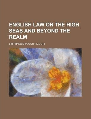 English Law on the High Seas and Beyond the Realm