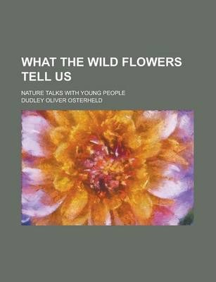 What the Wild Flowers Tell Us; Nature Talks with Young People