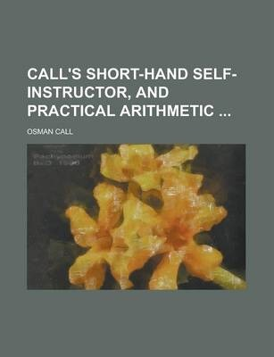 Call's Short-Hand Self-Instructor, and Practical Arithmetic
