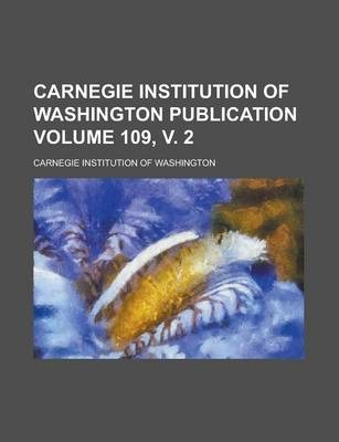 Carnegie Institution of Washington Publication Volume 109, V. 2