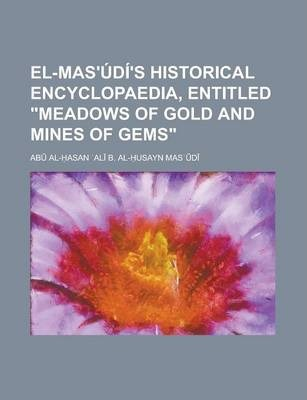 El-Mas'udi's Historical Encyclopaedia, Entitled Meadows of Gold and Mines of Gems