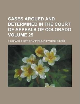 Cases Argued and Determined in the Court of Appeals of Colorado Volume 25