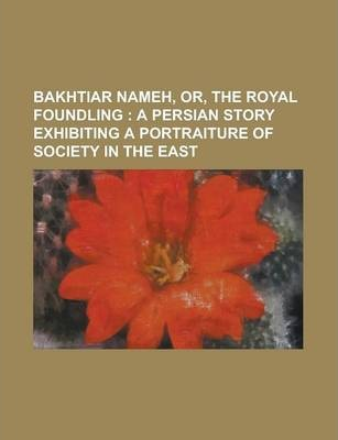 Bakhtiar Nameh, Or, the Royal Foundling