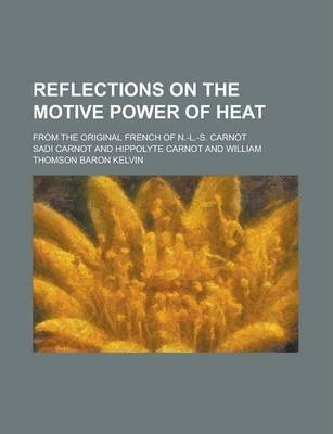 Reflections on the Motive Power of Heat; From the Original French of N.-L.-S. Carnot