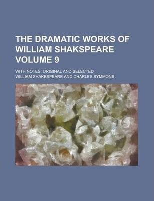 The Dramatic Works of William Shakspeare; With Notes, Original and Selected Volume 9