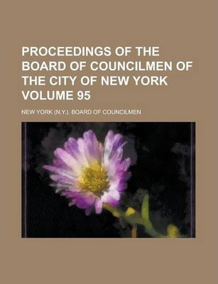 Proceedings of the Board of Councilmen of the City of New York Volume 95