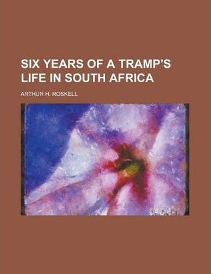 Six Years of a Tramp's Life in South Africa