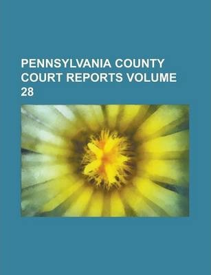 Pennsylvania County Court Reports Volume 28