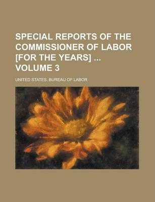 Special Reports of the Commissioner of Labor [For the Years] Volume 3