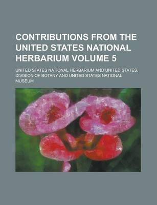 Contributions from the United States National Herbarium Volume 5