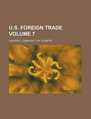 U.S. Foreign Trade; Exports, Commodity by Country Volume 7