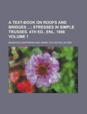 A Text-Book on Roofs and Bridges Volume 1