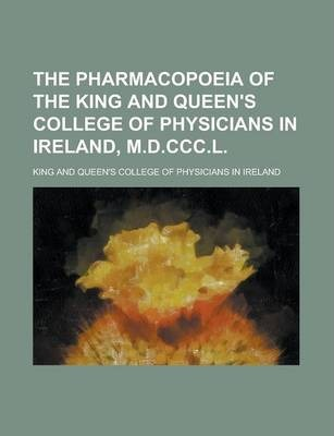 The Pharmacopoeia of the King and Queen's College of Physicians in Ireland, M.D.CCC.L