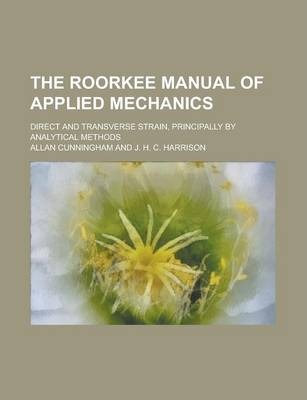 The Roorkee Manual of Applied Mechanics; Direct and Transverse Strain, Principally by Analytical Methods Volume 2