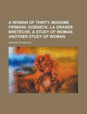 A Woman of Thirty. Madame Firmiani. Gobseck. La Grande Breteche. a Study of Woman. Another Study of Woman
