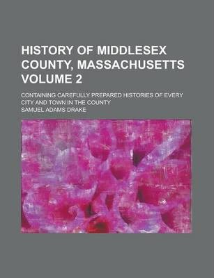 History of Middlesex County, Massachusetts; Containing Carefully Prepared Histories of Every City and Town in the County Volume 2