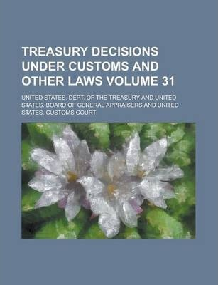 Treasury Decisions Under Customs and Other Laws Volume 31