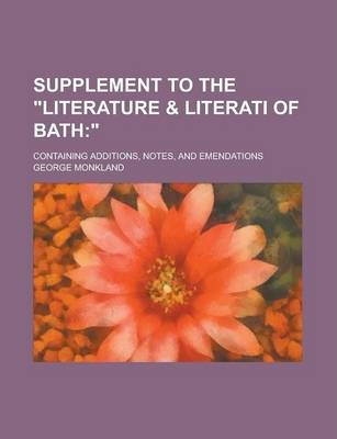 """Supplement to the """"Literature & Literati of Bath; Containing Additions, Notes, and Emendations"""