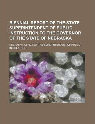 Biennial Report of the State Superintendent of Public Instruction to the Governor of the State of Nebraska