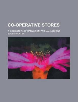 Co-Operative Stores; Their History, Organization, and Management