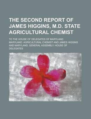 The Second Report of James Higgins, M.D. State Agricultural Chemist; To the House of Delegates of Maryland