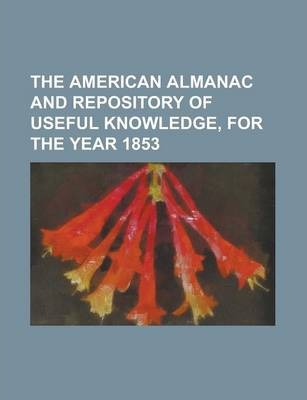 The American Almanac and Repository of Useful Knowledge, for the Year 1853