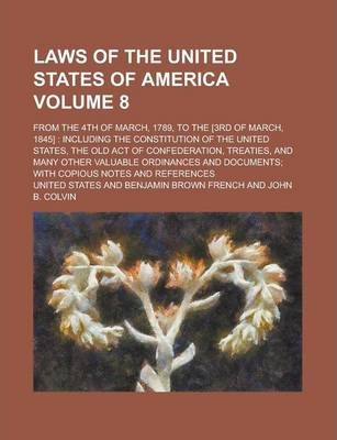 Laws of the United States of America; From the 4th of March, 1789, to the [3rd of March, 1845]